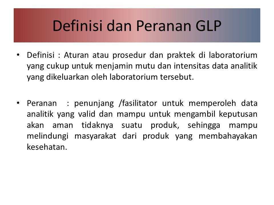 Definisi dan Peranan GLP Definisi : Aturan atau prosedur dan praktek di laboratorium yang cukup untuk menjamin mutu dan intensitas data analitik yang dikeluarkan oleh laboratorium tersebut.