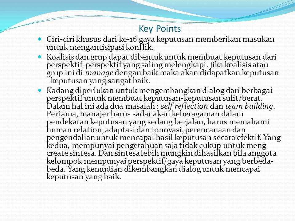 Key Points Ciri-ciri khusus dari ke-16 gaya keputusan memberikan masukan untuk mengantisipasi konflik.