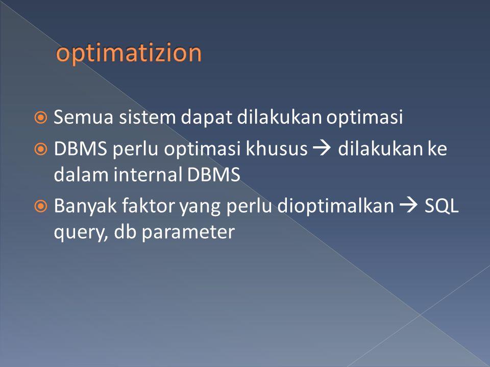  Semua sistem dapat dilakukan optimasi  DBMS perlu optimasi khusus  dilakukan ke dalam internal DBMS  Banyak faktor yang perlu dioptimalkan  SQL query, db parameter