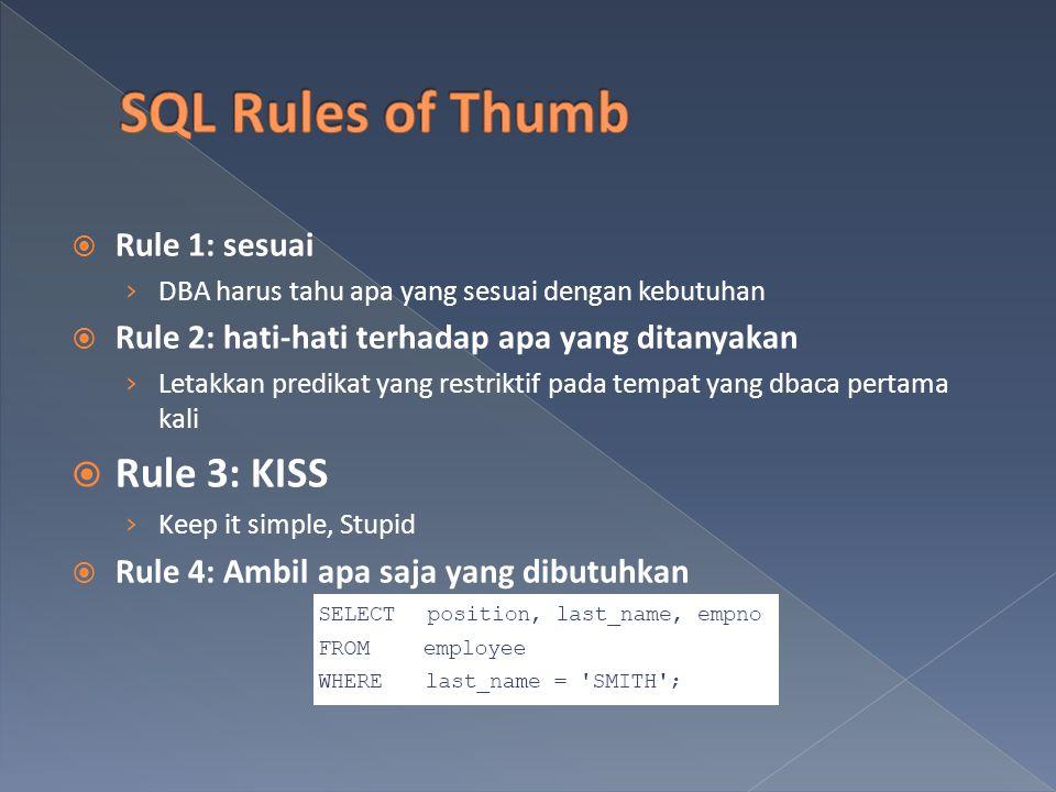  Rule 1: sesuai › DBA harus tahu apa yang sesuai dengan kebutuhan  Rule 2: hati-hati terhadap apa yang ditanyakan › Letakkan predikat yang restriktif pada tempat yang dbaca pertama kali  Rule 3: KISS › Keep it simple, Stupid  Rule 4: Ambil apa saja yang dibutuhkan