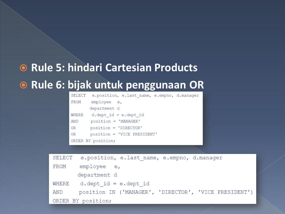  Rule 5: hindari Cartesian Products  Rule 6: bijak untuk penggunaan OR