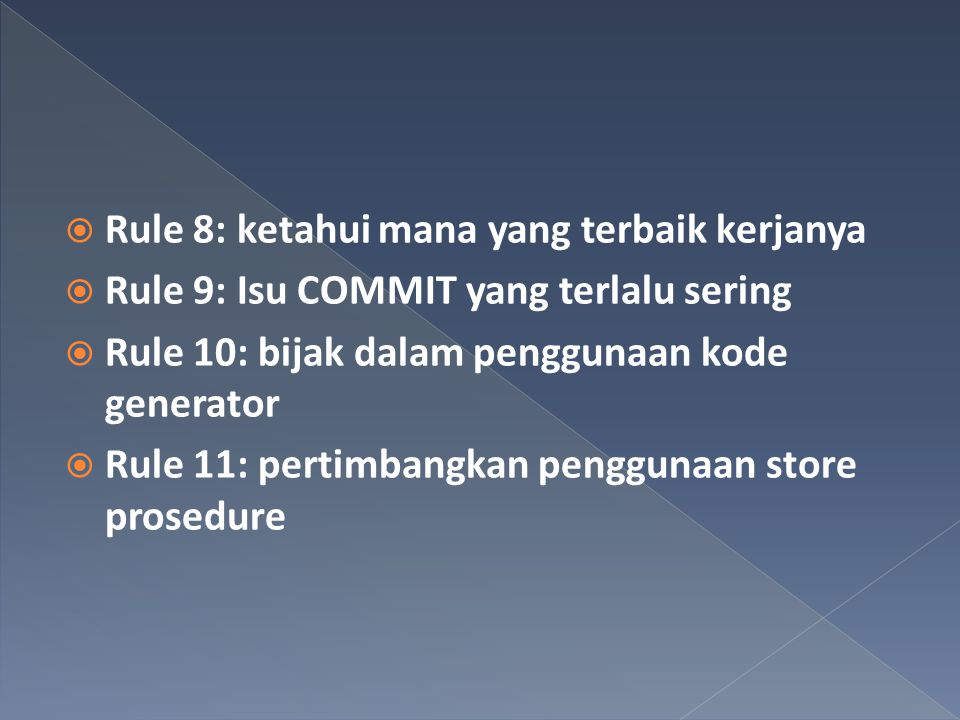  Rule 8: ketahui mana yang terbaik kerjanya  Rule 9: Isu COMMIT yang terlalu sering  Rule 10: bijak dalam penggunaan kode generator  Rule 11: pertimbangkan penggunaan store prosedure