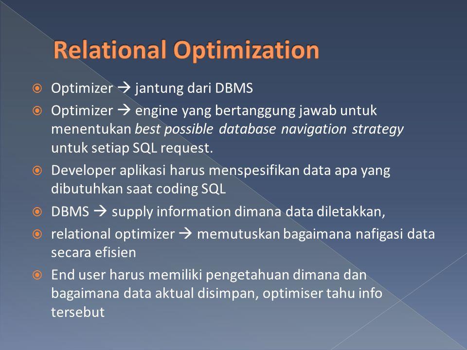  Optimizer  jantung dari DBMS  Optimizer  engine yang bertanggung jawab untuk menentukan best possible database navigation strategy untuk setiap SQL request.
