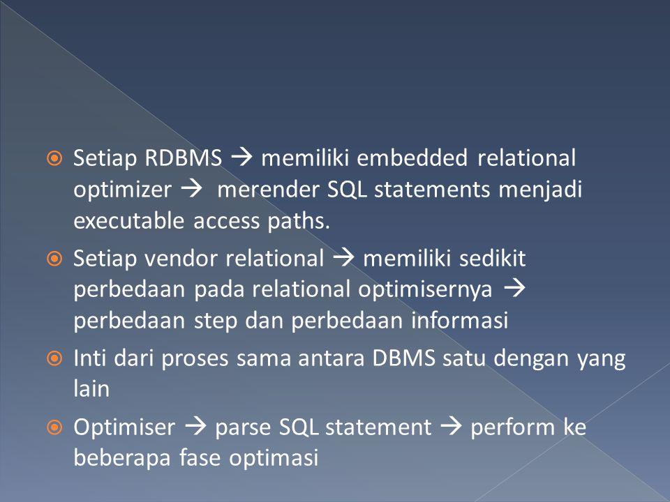  Setiap RDBMS  memiliki embedded relational optimizer  merender SQL statements menjadi executable access paths.