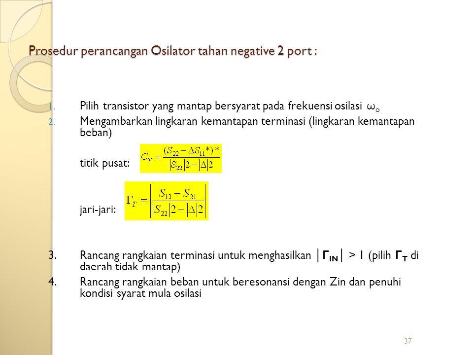 37 Prosedur perancangan Osilator tahan negative 2 port : 1.