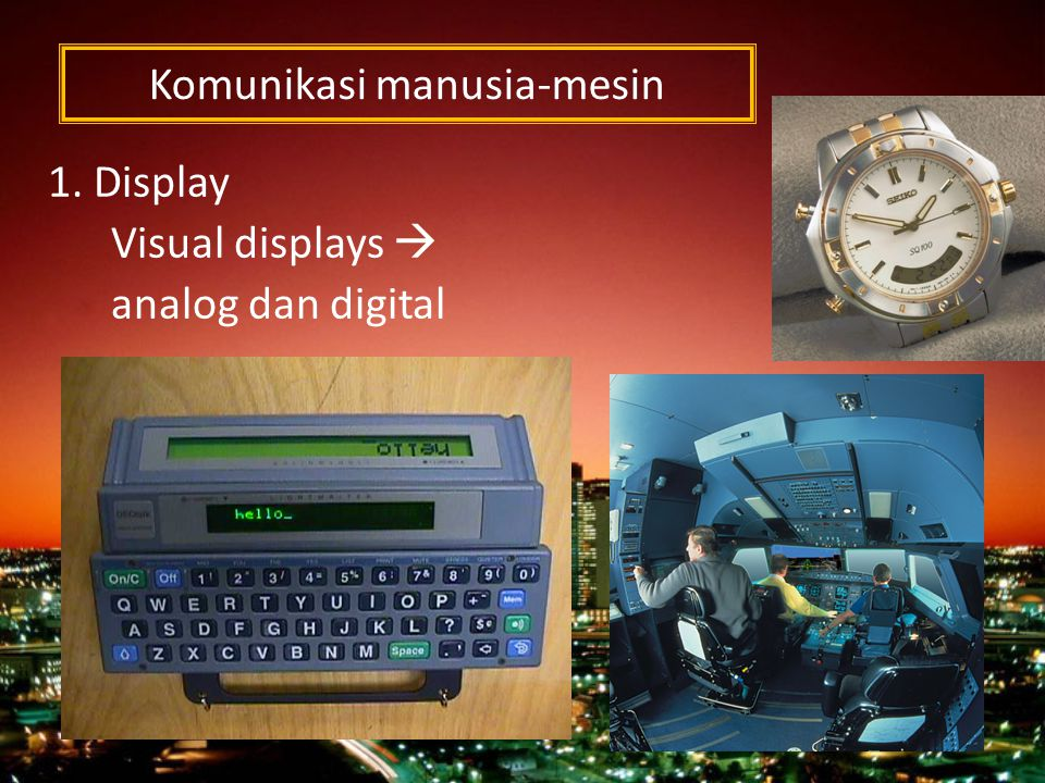 Komunikasi manusia-mesin 1. Display Visual displays  analog dan digital