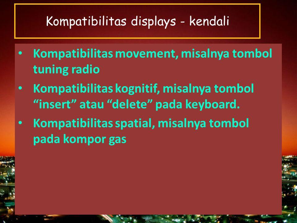 "Kompatibilitas displays - kendali Kompatibilitas movement, misalnya tombol tuning radio Kompatibilitas kognitif, misalnya tombol ""insert"" atau ""delete"