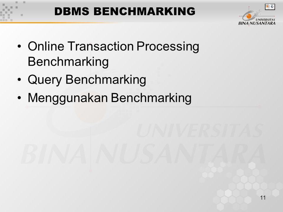 11 DBMS BENCHMARKING Online Transaction Processing Benchmarking Query Benchmarking Menggunakan Benchmarking
