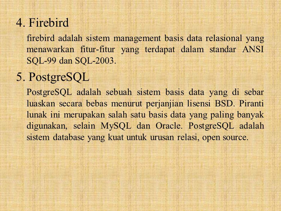 4. Firebird firebird adalah sistem management basis data relasional yang menawarkan fitur-fitur yang terdapat dalam standar ANSI SQL-99 dan SQL-2003.