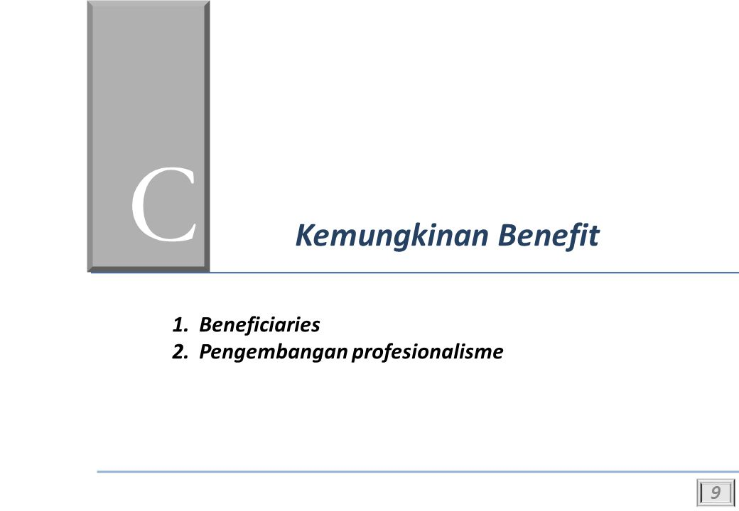 C Kemungkinan Benefit 1.Beneficiaries 2.Pengembangan profesionalisme 9