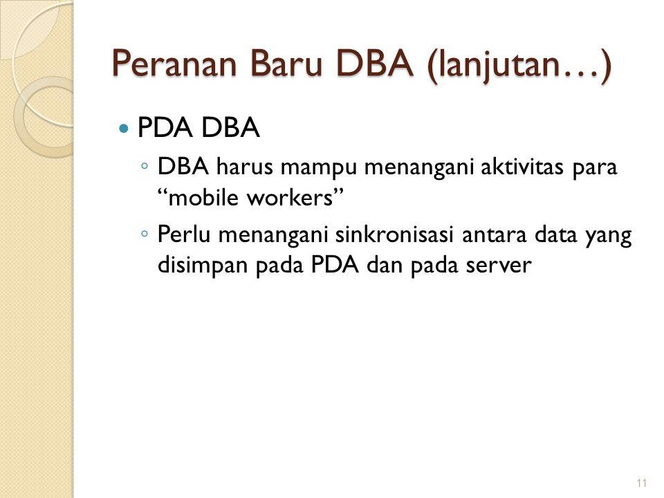 """Peranan Baru DBA (lanjutan…) PDA DBA ◦ DBA harus mampu menangani aktivitas para """"mobile workers"""" ◦ Perlu menangani sinkronisasi antara data yang disim"""