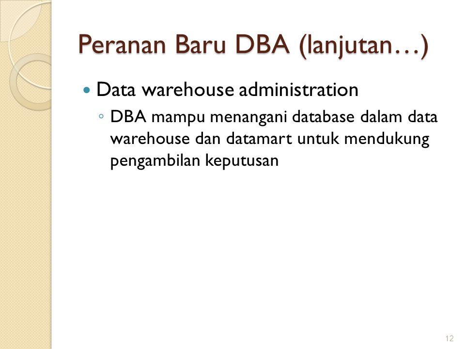 Peranan Baru DBA (lanjutan…) Data warehouse administration ◦ DBA mampu menangani database dalam data warehouse dan datamart untuk mendukung pengambila