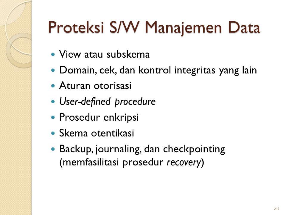 Proteksi S/W Manajemen Data View atau subskema Domain, cek, dan kontrol integritas yang lain Aturan otorisasi User-defined procedure Prosedur enkripsi