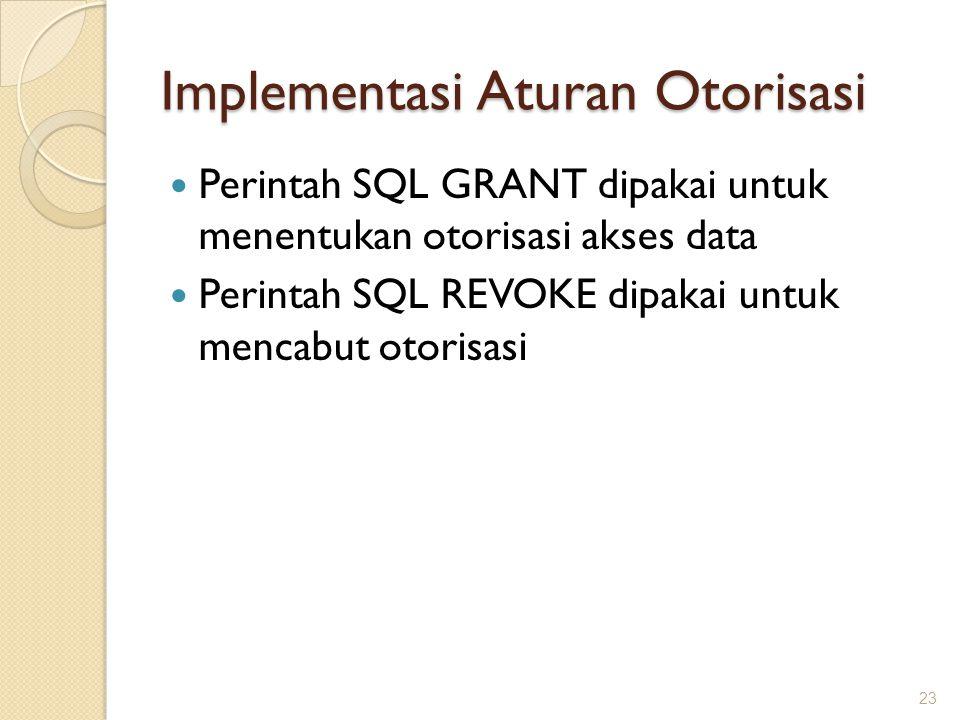 Implementasi Aturan Otorisasi Perintah SQL GRANT dipakai untuk menentukan otorisasi akses data Perintah SQL REVOKE dipakai untuk mencabut otorisasi 23