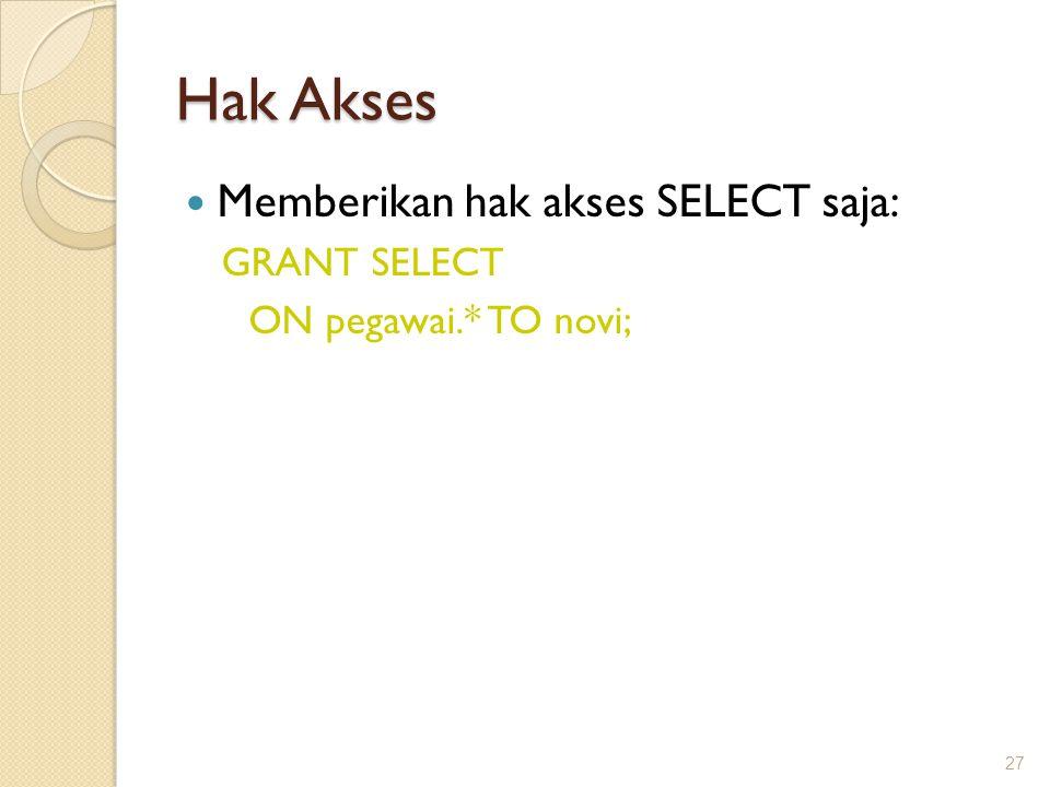 Hak Akses Memberikan hak akses SELECT saja: GRANT SELECT ON pegawai.* TO novi; 27