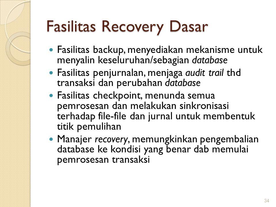 Fasilitas Recovery Dasar Fasilitas backup, menyediakan mekanisme untuk menyalin keseluruhan/sebagian database Fasilitas penjurnalan, menjaga audit tra