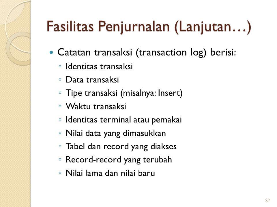 Fasilitas Penjurnalan (Lanjutan…) Catatan transaksi (transaction log) berisi: ◦ Identitas transaksi ◦ Data transaksi ◦ Tipe transaksi (misalnya: Inser