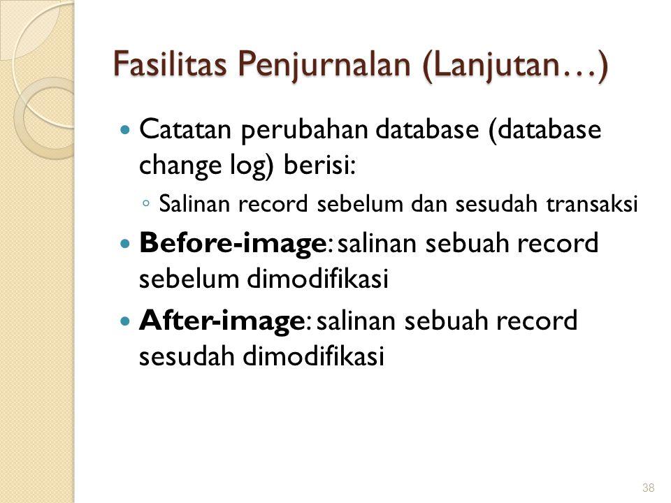 Fasilitas Penjurnalan (Lanjutan…) Catatan perubahan database (database change log) berisi: ◦ Salinan record sebelum dan sesudah transaksi Before-image