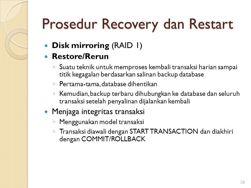Prosedur Recovery dan Restart Disk mirroring (RAID 1) Restore/Rerun ◦ Suatu teknik untuk memproses kembali transaksi harian sampai titik kegagalan ber