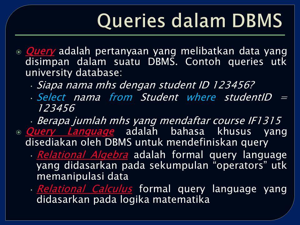  Query adalah pertanyaan yang melibatkan data yang disimpan dalam suatu DBMS.