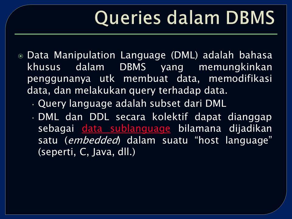  Data Manipulation Language (DML) adalah bahasa khusus dalam DBMS yang memungkinkan penggunanya utk membuat data, memodifikasi data, dan melakukan query terhadap data.