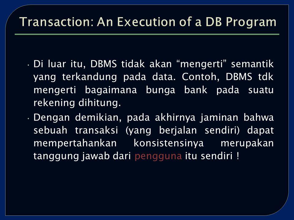 Di luar itu, DBMS tidak akan mengerti semantik yang terkandung pada data.