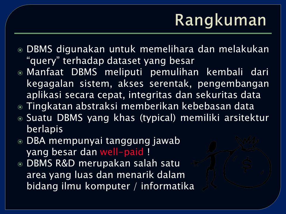  DBMS digunakan untuk memelihara dan melakukan query terhadap dataset yang besar  Manfaat DBMS meliputi pemulihan kembali dari kegagalan sistem, akses serentak, pengembangan aplikasi secara cepat, integritas dan sekuritas data  Tingkatan abstraksi memberikan kebebasan data  Suatu DBMS yang khas (typical) memiliki arsitektur berlapis  DBA mempunyai tanggung jawab yang besar dan well-paid .