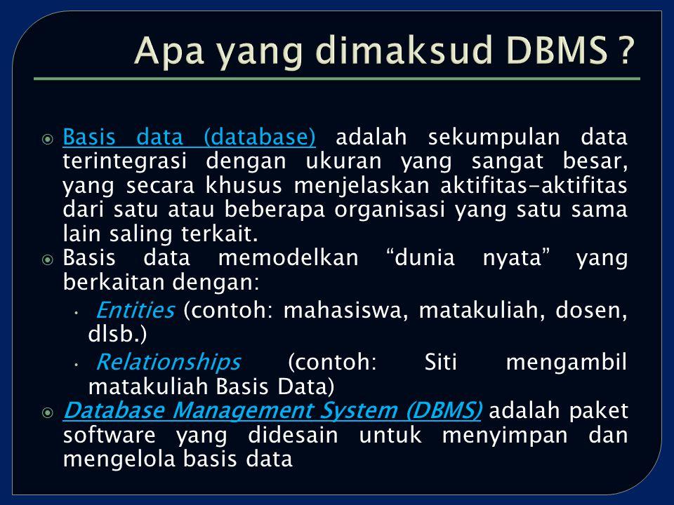  Basis data (database) adalah sekumpulan data terintegrasi dengan ukuran yang sangat besar, yang secara khusus menjelaskan aktifitas-aktifitas dari satu atau beberapa organisasi yang satu sama lain saling terkait.