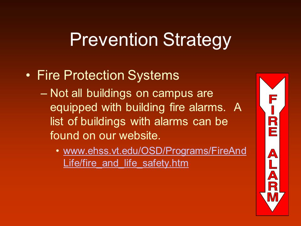 Prevention Strategy Fire Protection Systems –Not all buildings on campus are equipped with building fire alarms. A list of buildings with alarms can b