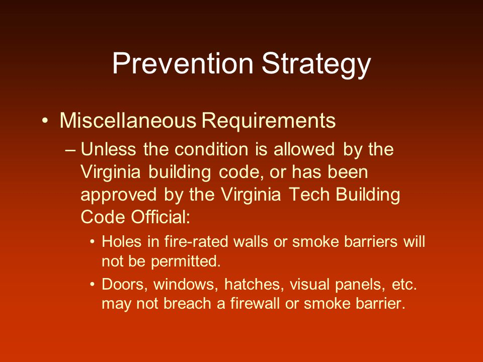 Prevention Strategy Miscellaneous Requirements –Unless the condition is allowed by the Virginia building code, or has been approved by the Virginia Te