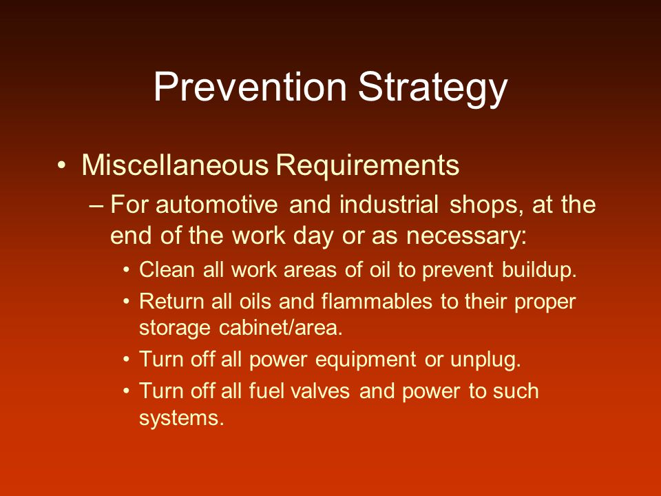 Prevention Strategy Miscellaneous Requirements –For automotive and industrial shops, at the end of the work day or as necessary: Clean all work areas