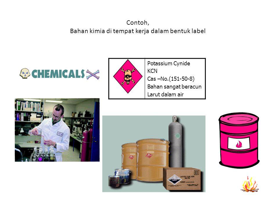 Contoh, Bahan kimia di tempat kerja dalam bentuk label Potassium Cynide KCN Cas –No.(151-50-8) Bahan sangat beracun Larut dalam air