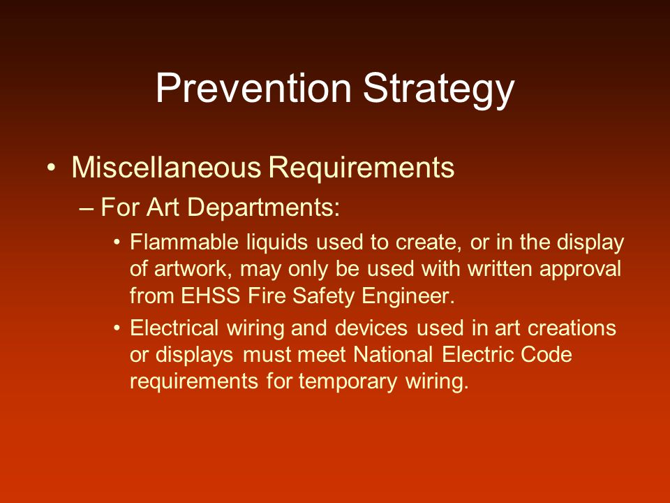 Prevention Strategy Miscellaneous Requirements –For Art Departments: Flammable liquids used to create, or in the display of artwork, may only be used