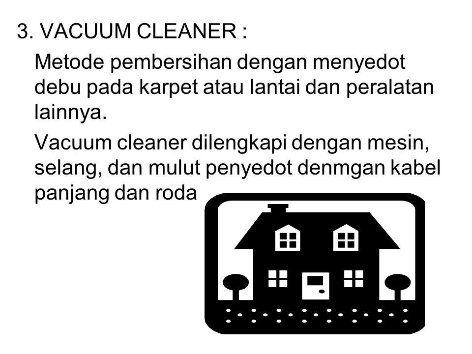 1. FLOOR CLEANING MACHINE (POLISHER MACHINE) : Metode pembersihan pada lantai dengan menyikat atau memoles sehingga tampak bersih dan mengkilap 2. CAR