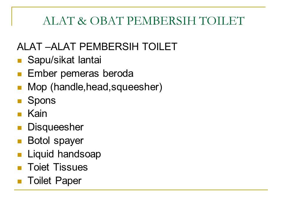 PROSEDUR PEMBERSIHAN TOILET TUJUAN : Dapat memberikan perlindungan kesehatan pemakai serta memberikan kesan bersih dan hygienis Hal-hal yang harus dip