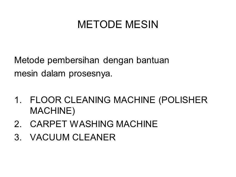 METODE MESIN Metode pembersihan dengan bantuan mesin dalam prosesnya.