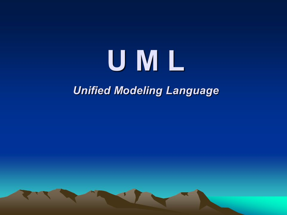 U M L Unified Modeling Language