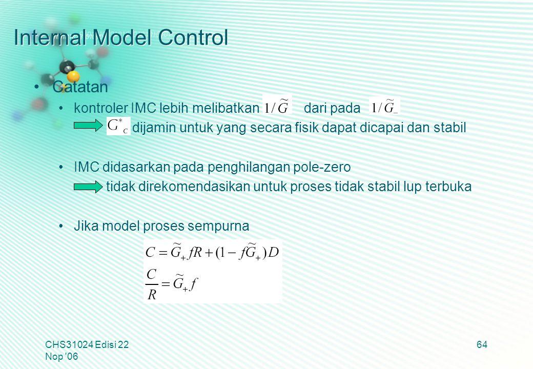 Internal Model Control Catatan kontroler IMC lebih melibatkan dari pada dijamin untuk yang secara fisik dapat dicapai dan stabil IMC didasarkan pada p
