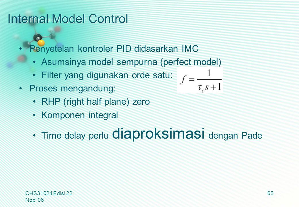 Internal Model Control Penyetelan kontroler PID didasarkan IMC Asumsinya model sempurna (perfect model) Filter yang digunakan orde satu: Proses mengan