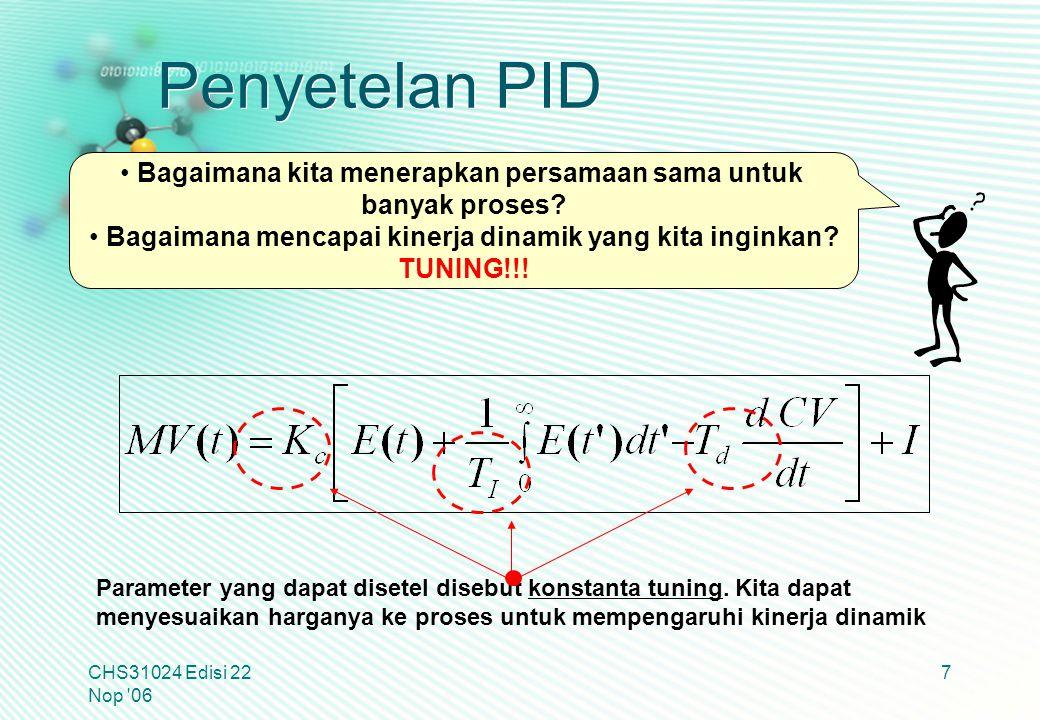Metode Ziegler-Nichols (Online) Tipe Kontroler Proportional gain (K c ) Integral time (T i ) Derivative time (T d ) Proportional only PK cu /2-- Proportional- Integral PIK cu /2.2T u /1.2- Proportional- Integral- Derivative PIDK cu /1.7T u /2T u /8 CHS31024 Edisi 22 Nop 06 48