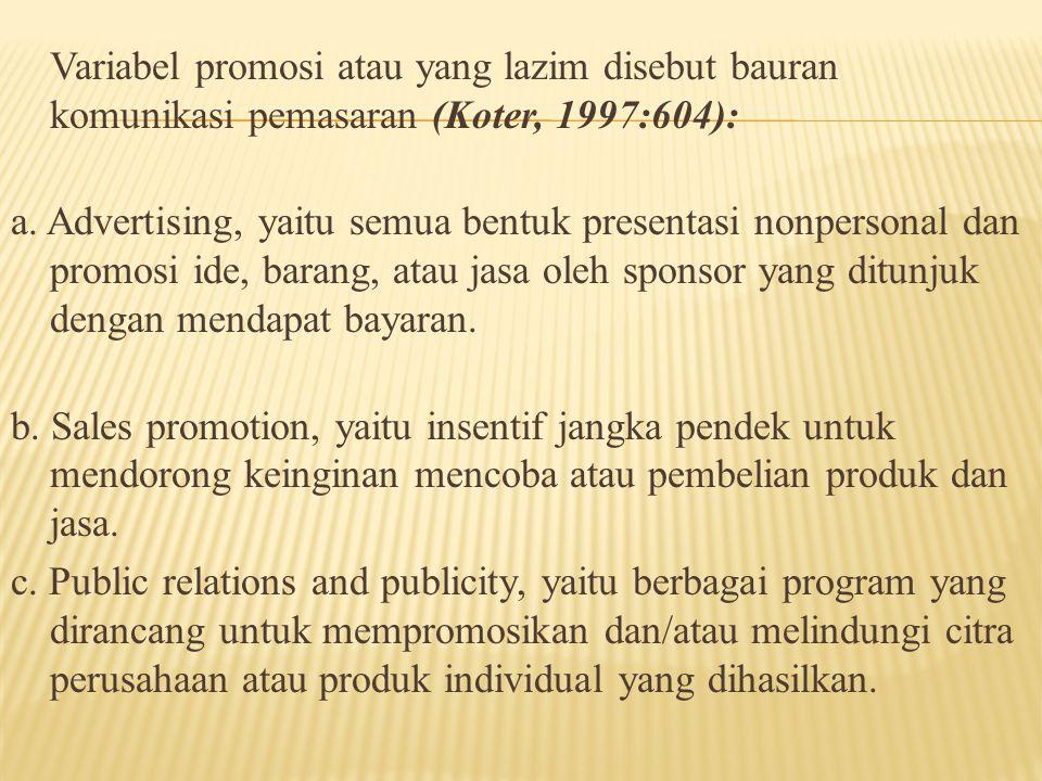 Variabel promosi atau yang lazim disebut bauran komunikasi pemasaran (Koter, 1997:604): a. Advertising, yaitu semua bentuk presentasi nonpersonal dan