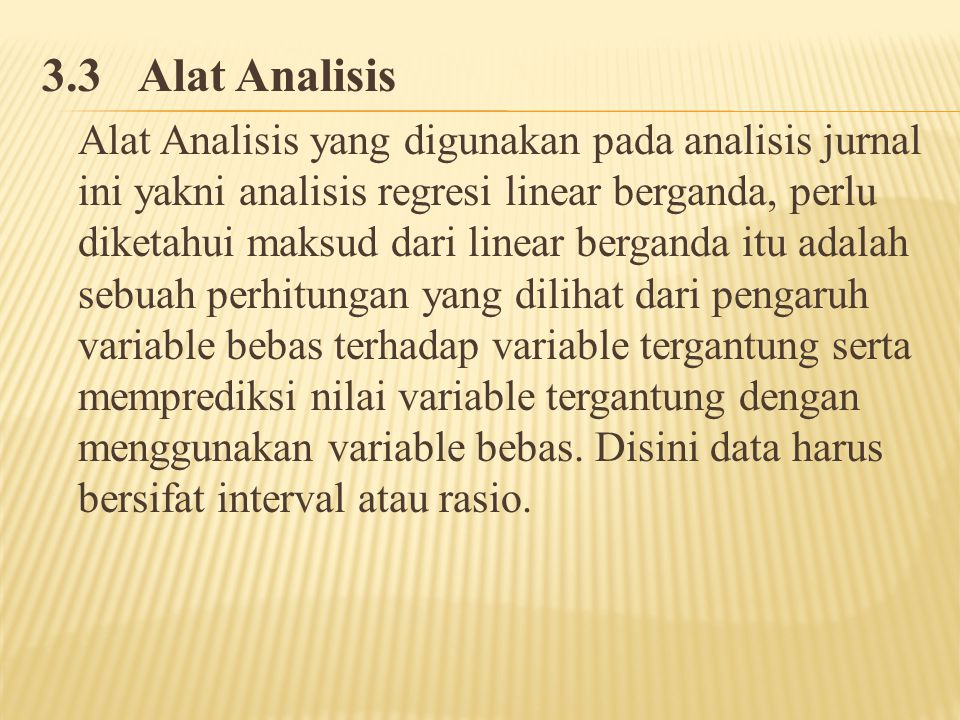 3.3Alat Analisis Alat Analisis yang digunakan pada analisis jurnal ini yakni analisis regresi linear berganda, perlu diketahui maksud dari linear berg