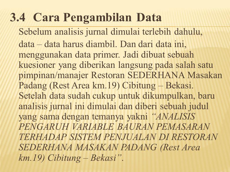 3.4Cara Pengambilan Data Sebelum analisis jurnal dimulai terlebih dahulu, data – data harus diambil. Dan dari data ini, menggunakan data primer. Jadi