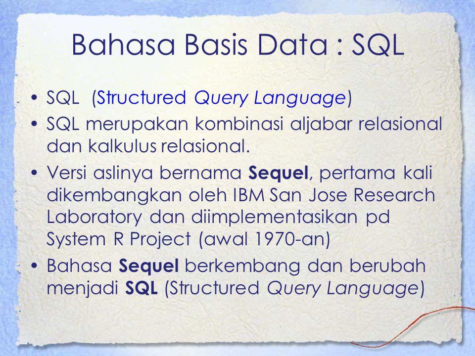 Bahasa Basis Data : SQL SQL (Structured Query Language) SQL merupakan kombinasi aljabar relasional dan kalkulus relasional. Versi aslinya bernama Sequ