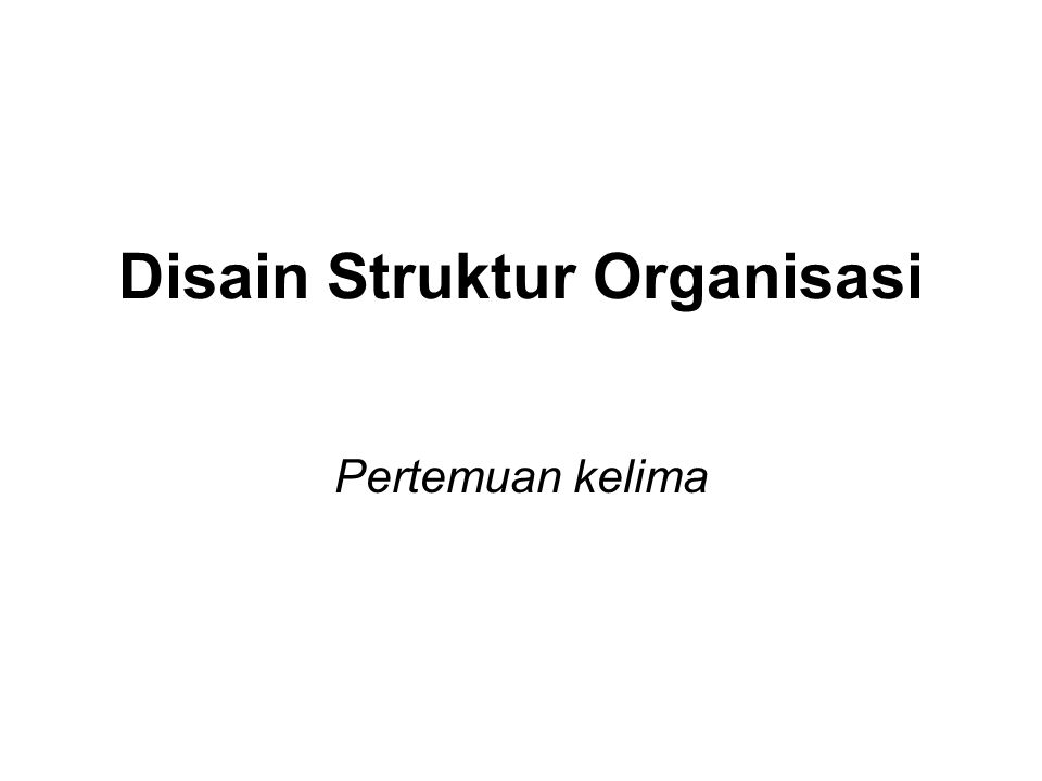 Disain Struktur Organisasi Pertemuan kelima