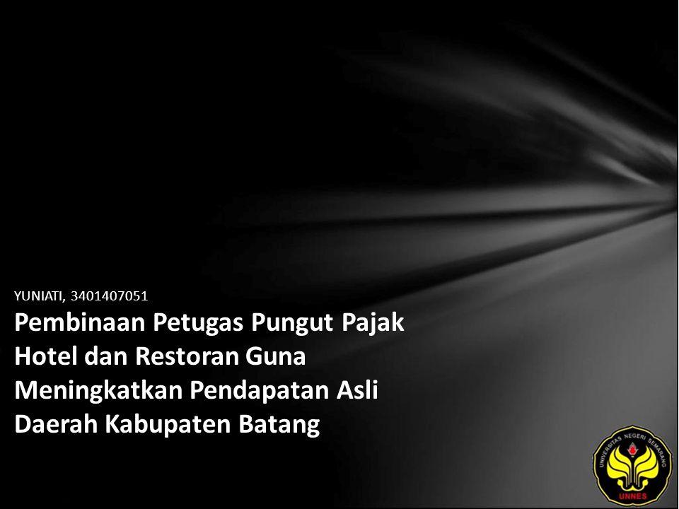 YUNIATI, 3401407051 Pembinaan Petugas Pungut Pajak Hotel dan Restoran Guna Meningkatkan Pendapatan Asli Daerah Kabupaten Batang
