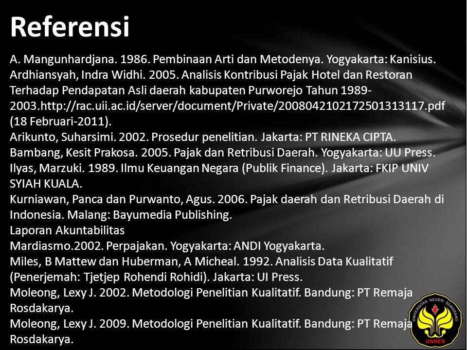 Referensi A. Mangunhardjana. 1986. Pembinaan Arti dan Metodenya. Yogyakarta: Kanisius. Ardhiansyah, Indra Widhi. 2005. Analisis Kontribusi Pajak Hotel