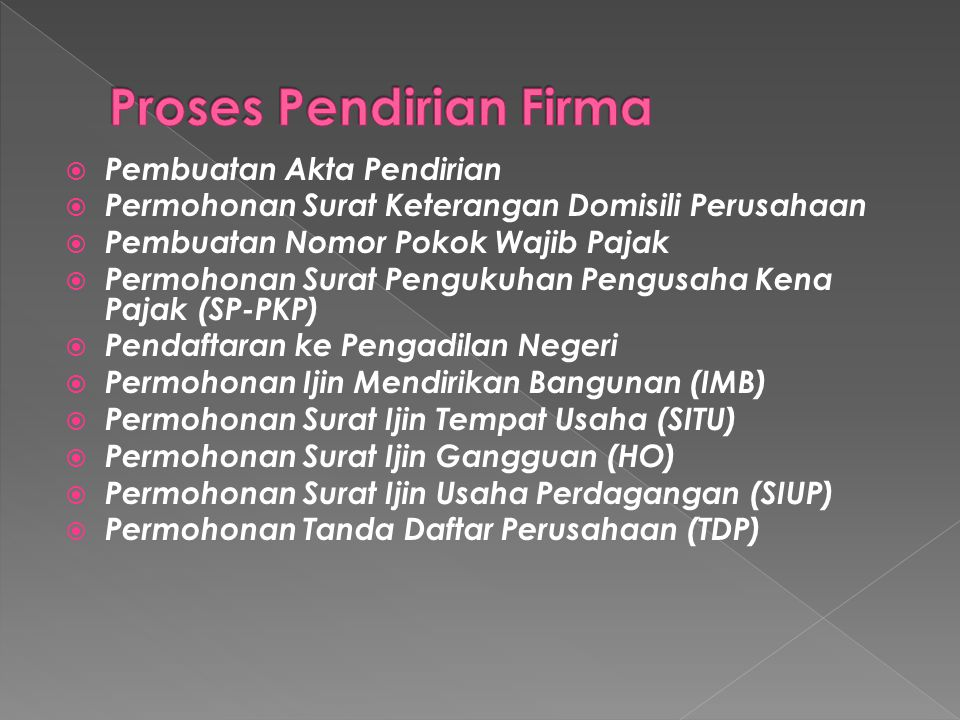  Pembuatan Akta Pendirian  Permohonan Surat Keterangan Domisili Perusahaan  Pembuatan Nomor Pokok Wajib Pajak  Permohonan Surat Pengukuhan Pengusa