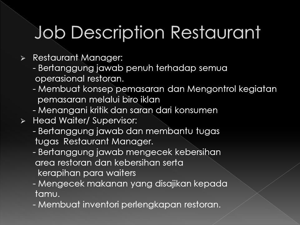  Restaurant Manager: - Bertanggung jawab penuh terhadap semua operasional restoran. - Membuat konsep pemasaran dan Mengontrol kegiatan pemasaran mela