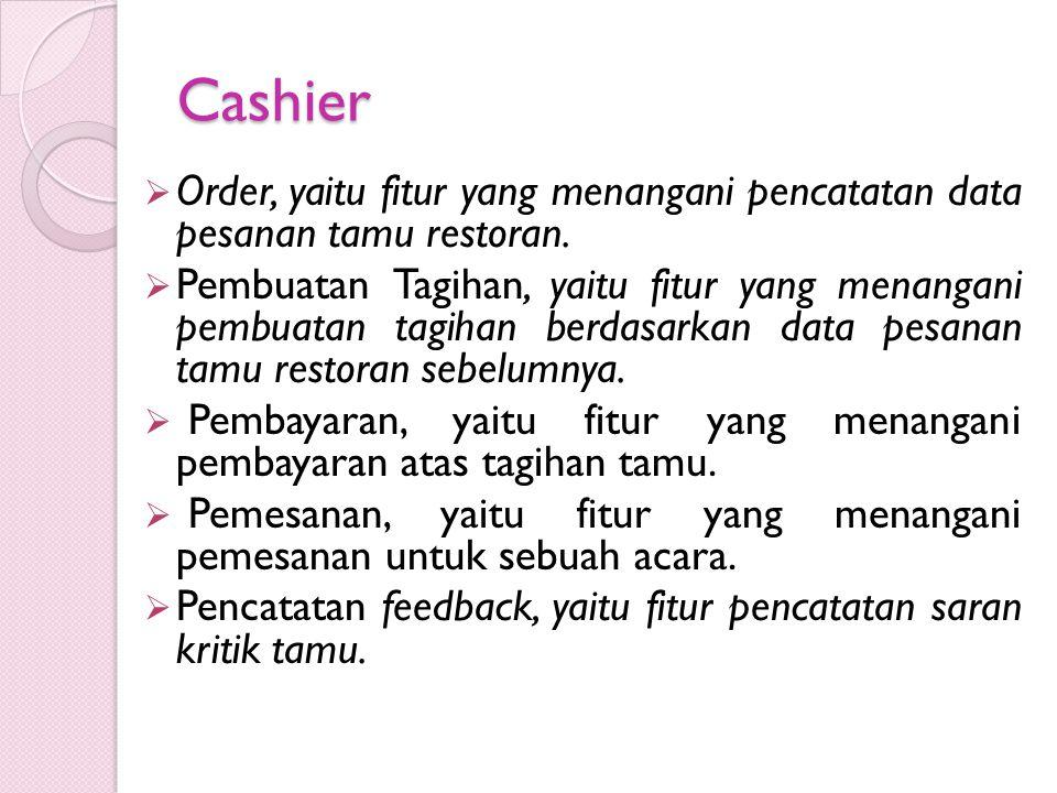 Cashier  Order, yaitu fitur yang menangani pencatatan data pesanan tamu restoran.  Pembuatan Tagihan, yaitu fitur yang menangani pembuatan tagihan b